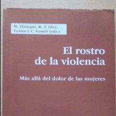 Libros antiguos: EL ROSTRO DE LA VIOLENCIA. MÁS ALLÁ DEL DOLOR DE LAS MUJERES, (ICARIA, 2002). Lote 128577927