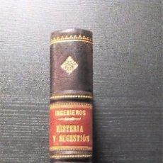 Libros antiguos: HISTERIA Y SUGESTIÓN. . J. INGENIEROS B. AIRES,1919. ENCUADERNACIÓN DE LUJO. COLECCIONISMO. Lote 96833331