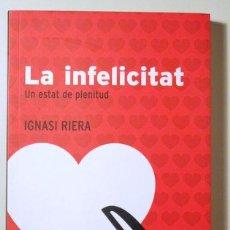 Libros antiguos: RIERA, IGNASI - LA INFELICITAT. UN ESTAT DE PLENITUD - BARCELONA 2006. Lote 207190401