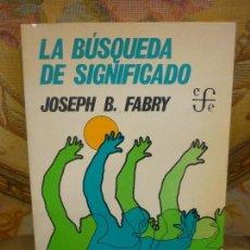 Livros antigos: LA BÚSQUEDA DE SIGNIFICADO, DE JOSEPH B. FABRY. FONDO DE CULTURA, 1ª EDICIÓN 1.977.. Lote 107226287