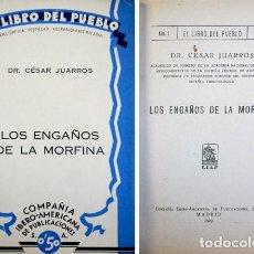 Libros antiguos: JUARROS Y ORTEGA, CÉSAR. LOS ENGAÑOS DE LA MORFINA. 1929.. Lote 109341219