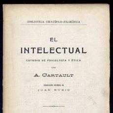 Libros antiguos: CARTAULT, AUGUSTIN GEORGES C. EL INTELECTUAL. ESTUDIO DE PSICOLOGÍA Y ÉTICA. 1929.. Lote 109348511