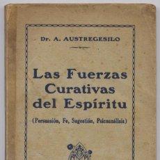 Libros antiguos: AUSTREGÉSILO, A. LAS FUERZAS CURATIVAS DEL ESPÍRITU. PERSUASIÓN, FE, SUGESTIÓN, PSICOANÁLISIS. 1927.. Lote 109348823