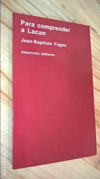 PARA COMPRENDER A LACAN. JEAN BAPTISTE FAGES.AMORRORTU EDITORES (Libros Antiguos, Raros y Curiosos - Pensamiento - Psicología)