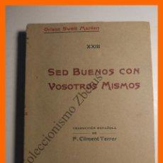 Libros antiguos: SED BUENOS CON VOSOTROS MISMOS - ORISON SWETT MARDEN. Lote 114862535