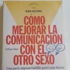 Libros antiguos: CÓMO MEJORAR LA COMUNICACIÓN CON EL OTRO SEXO (LILLIAN GLASS). Lote 115002047