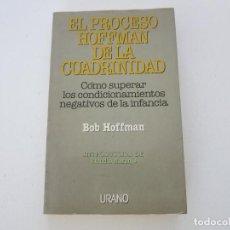 Libros antiguos: EL PROCESO HOFFMAN DE LA CUADRINIDAD BOB URANO CONDICIONAMIENTOS NEGATIVOS INFANCIA PSICOLOGIA. Lote 122123363