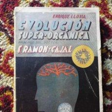 Libros antiguos: EVOLUCIÓN SUPER-ORGÁNICA- ENRIQUE LLURIA Y DR. SANTIAGO RAMON Y CAJAL, CASA EDITORIAL MAUCCI (BCN).. Lote 125406459