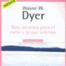 Libros antiguos: DIEZ SECRETOS PARA EL ÉXITO Y LA PAZ INTERIOR. - DYER, WAYNE W... Lote 133873153
