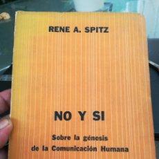 Libros antiguos: NO Y SI-SOBRE LA GÉNESIS DE LA COMUNICACIÓN HUMANA-RENE A.SPITZ-EDIC. HORME-1ª EDIC. 1960. Lote 135589894