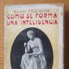 Libros antiguos: COMO SE FORMA UNA INTELIGENCIA. DOCTOR TOULOUSE. Lote 146109070