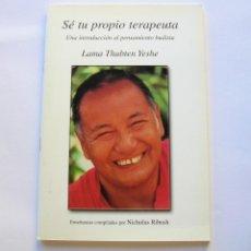 Libros antiguos: SÉ TU PROPIO TERAPEUTA. LAMA THUBTEN YESHE. Lote 147137434