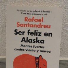 Libros antiguos: LIBRO SER FELIZ EN ALASKA - RAFAEL SANTANDREU - GRIJALBO - 2016. Lote 147704158