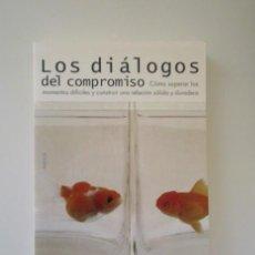 Libros antiguos: LOS DIÁLOGOS DEL COMPROMISO, COMO SUPERAR LOS MOMENTOS DIFÍCILES Y CONSTRUIR UNA PAREJA SÓLIDA . Lote 151336394