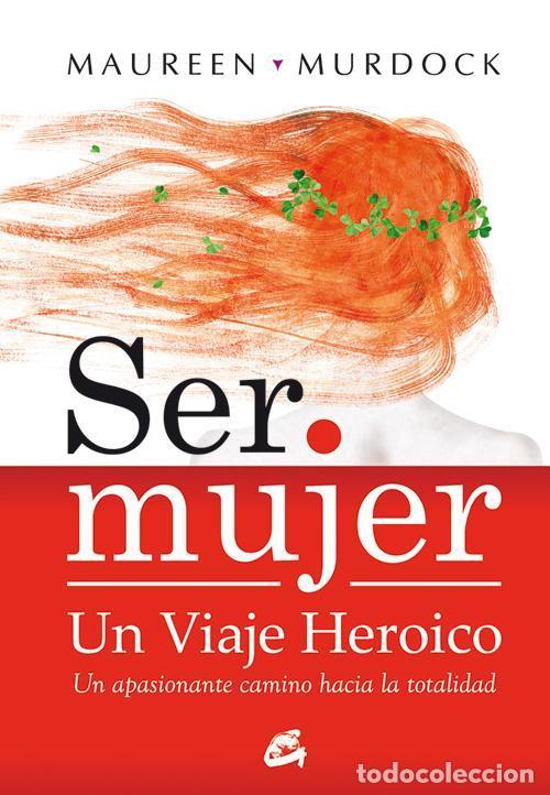 SER MUJER: UN VIAJE HEROICO. - MURDOCK, MAUREEN. (Libros Antiguos, Raros y Curiosos - Pensamiento - Psicología)