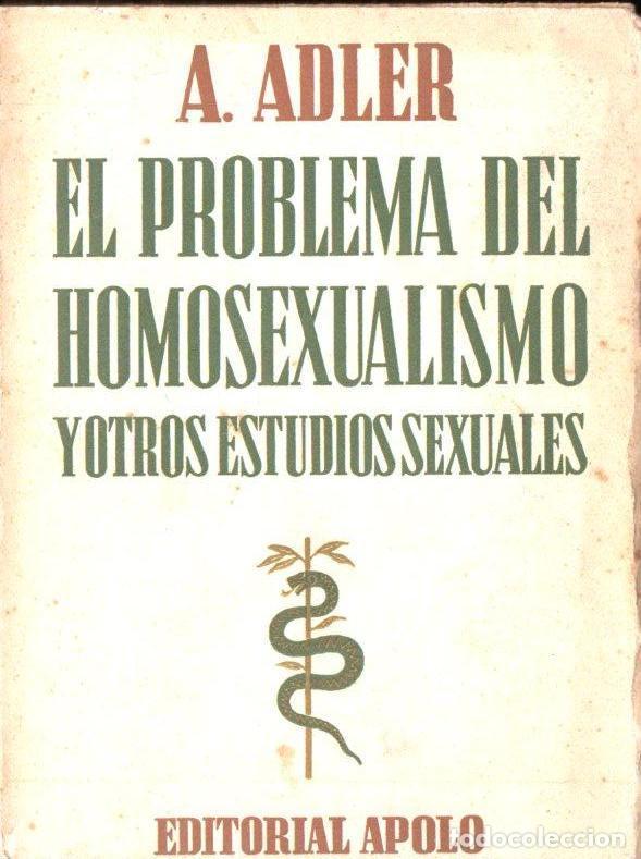 ADLER : EL PROBLEMA DEL HOMOSEXUALISMO Y OTROS ESTUDIOS SEXUALEX (APOLO 1936) (Libros Antiguos, Raros y Curiosos - Pensamiento - Psicología)
