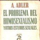 Libros antiguos: ADLER : EL PROBLEMA DEL HOMOSEXUALISMO Y OTROS ESTUDIOS SEXUALEX (APOLO 1936). Lote 152294442