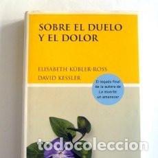 Libros antiguos: SOBRE EL DUELO Y EL DOLOR. ELISABETH KUBLER-ROSS Y DAVID KESSLER. Lote 155841122
