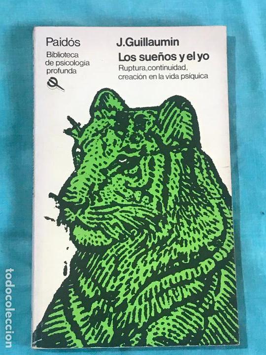 LOS SUEÑOS Y EL YO -RUPTURA, CONTINUIDAD, CREACIÓN EN LA VIDA PSIQUICA-, DE J. GUILLAUMIN. PAIDÓS. (Libros Antiguos, Raros y Curiosos - Pensamiento - Psicología)