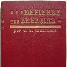 Libros antiguos: DEFIENDE TUS ENERGIAS POR ORISON SWETT MARDEN. Lote 160170782
