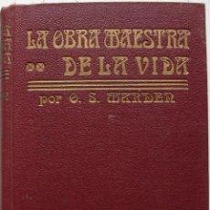 Libros antiguos: LA OBRA MAESTRA DE LA VIDA POR ORISON SWETT MARDEN. Lote 160181050