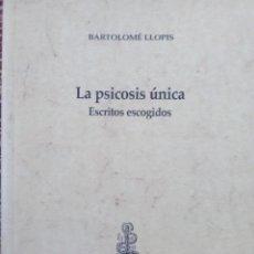 Libros antiguos: LA PSICOSIS ÚNICA ESCRITOS ESCOGIDOS. Lote 169425200