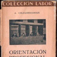 Libros antiguos: A. SCHLEUSEBAIRGUE : ORIENTACIÓN PROFESIONAL PROCEDIMIENTOS PRÁCTICOS (LABOR, 1934). Lote 178256142