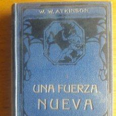 Libros antiguos: UNA FUERZA NUEVA / WILLIAM W. ATKINSON / EDI. FELIU Y SUSANNA / EDICIÓN AÑOS 20. Lote 180180512