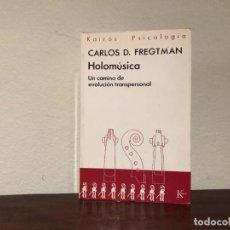 Libros antiguos: HOLOMÚSICA. UN CAMINO DE EVOLUCIÓN TRANSPERSONAL. CARLOS D. FREGTMAN. KAIRÓS. MÚSICA. PSICOLOGIA. Lote 185530965