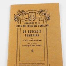 Libros antiguos: DE EDUCACIÓ FEMENINA, ANNA PLANAS AGUIRRE, 1916, LLIGA DE EDUCACIÓ FAMILIAR, BARCELONA. 19X12,5CM. Lote 195180515