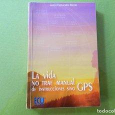 Libros antiguos: LA VIDA NO TRAE MANUAL DE INSTRUCCIONES SINO GPS. LUCÍA FERRÁNDIZ BOYER. Lote 200140531