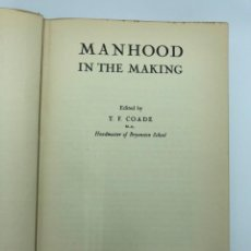 Libros antiguos: T. F. COADE. MANHOOD IN THE MAKING. 1939. Lote 213545623