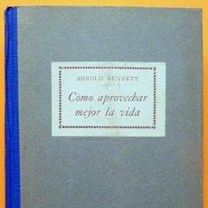 Libros antiguos: CÓMO APROVECHAR MEJOR LA VIDA - ARNOLD BENNETT - MENTORA - 1928 - NUEVO - VER INDICE. Lote 223514052