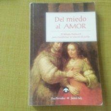 Libros antiguos: DEL MIEDO AL AMOR. EL METODO PATHWORK PARA TRANSFORMAR LA RELACION DE PARE JA. EVA PIERRAKOS. Lote 244866285