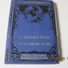 Libros antiguos: LA INFLUENCIA MENTAL EN LA LUCHA POR LA VIDA W.W. ATKINSON FELIU Y SUSANA EDITORES BARCELONA. Lote 248100400