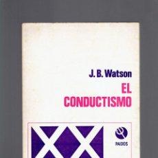 Libros antiguos: EL CONDUCTISMO J.B.WATSON PAIDOS BIBLIOTECA PSICOLOGIAS DEL SIGLO XX 4 EDICION 1972. Lote 262840980