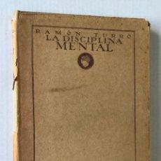 Libros antiguos: LA DISCIPLINA MENTAL. [SIGUE:] LA OBRA BACTERIOLÓGICA DE PASTEUR. - TURRÓ, RAMÓN.. Lote 123254354