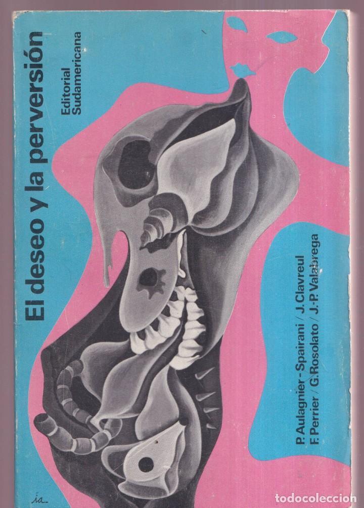 EL DESEO Y LA PERVERSIÓN - CLAVREUL, VALABREGA, ROSOLATO, VVAA - EDITORIAL SUDAMERICANA 1968 (Libros Antiguos, Raros y Curiosos - Pensamiento - Psicología)