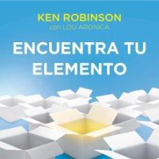 Libros antiguos: ENCUENTRA TU ELEMENTO. - ROBINSON, SIR KEN.. Lote 287870913