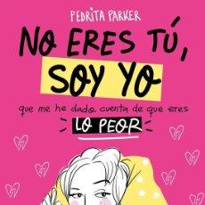 Libros antiguos: NO ERES TÚ, SOY YO... QUE ME ACABO DE DAR CUENTA DE QUE ERES LO PEOR. - PARKER, PEDRITA.. Lote 294153498
