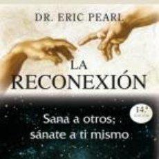 Libros antiguos: LA RECONEXIÓN. SANA A OTROS, SÁNATE A TI MISMO. - PEARL, ERIC.. Lote 294841138