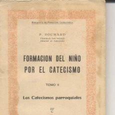 Libros antiguos: FORMACIÓN DEL NIÑO POR EL CATECISMO P. BOUMARD AÑO 1930. Lote 27205670