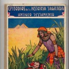 Libros antiguos: EPISODIOS DE LA HISTORIA SAGRADA-ANTIGÜO TESTAMENTO.BIBLIOTECA PARA NIÑOS-RAMÓN SOPENA 1917. Lote 24649903