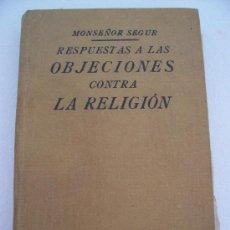 Libros antiguos: RESPUESTAS A LAS OBJECIONES CONTRA LA RELIGION, POR MONSEÑOR SEGUR, APOSTOLADO DE LA PRENSA 1930. Lote 20699965