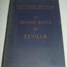 Libros antiguos: ANTIGUO LIBRO DE COSTUMBRES ESPAÑOLAS - LA SEMANA SANTA EN SEVILLA - POR JUAN SALVADO SICART - ED. . Lote 26184836