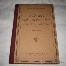 Libros antiguos: ¿POR QUE SOY CATOLICO?APOLOGETICA ELEMENTAL 2ª EDICION 1932 TIPOGRAFIA CATOLICA CASALS. Lote 8747266