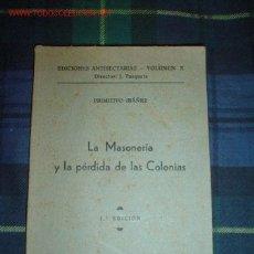 Libros antiguos: 1938- LA MASONERÍA Y LA PERDIDA DE LAS COLONIAS. Lote 27116426
