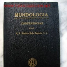 Libros antiguos: MUNDOLOGIA, CONFERENCIAS POR EL R.P. RAMÓN RUIZ AMADO. Lote 26316507