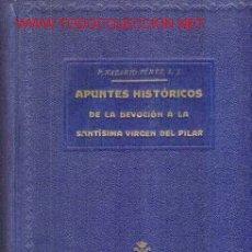 Libros antiguos: 1930. APUNTES HISTORICOS DELA VIRGEN DEL PILAR.ZARAGOZA. Lote 26993361