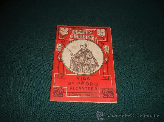 FLORES CELESTES-VIDA DE SAN PEDRO ALCANTARA ,SATURNINO CALLEJA-MADRID (Libros Antiguos, Raros y Curiosos - Religión)